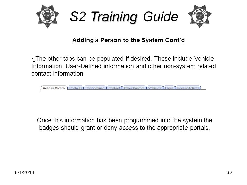 6/1/201432 Training S2 Training Guide Adding a Person to the System Contd The other tabs can be populated if desired.