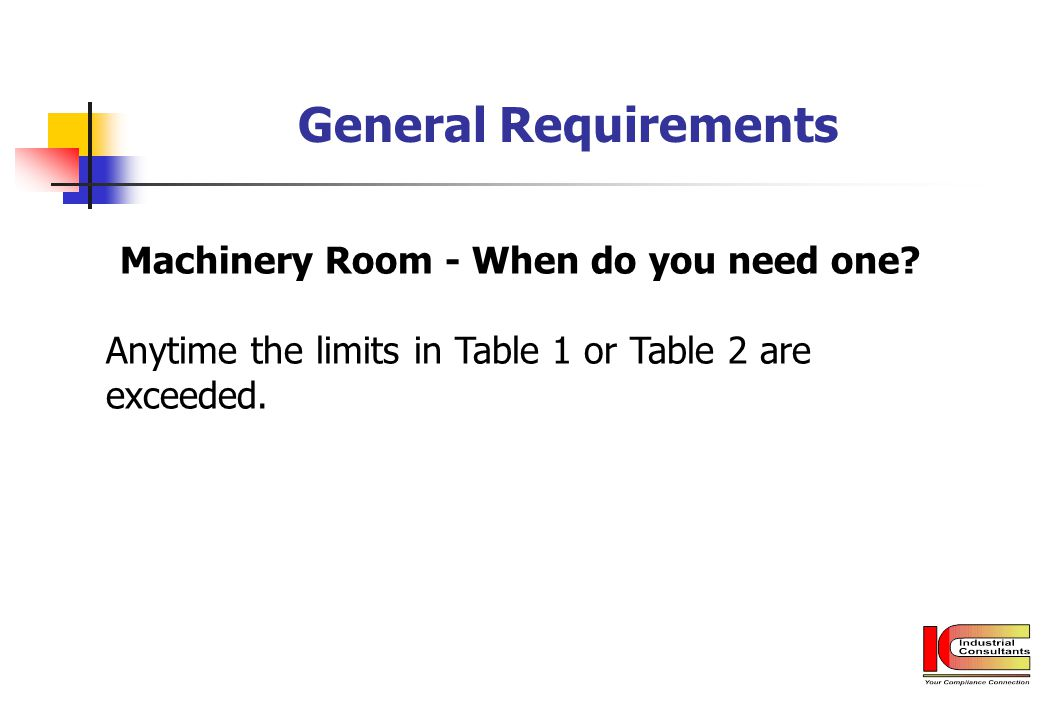 General Requirements Machinery Room - When do you need one? Anytime the limits in Table 1 or Table 2 are exceeded.