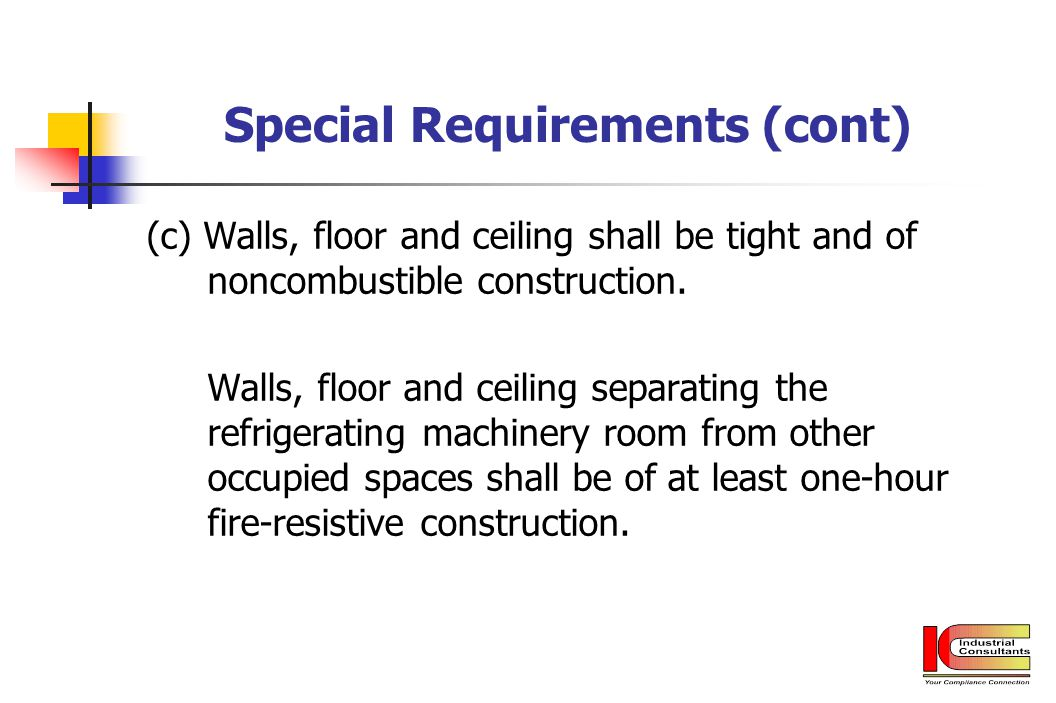 Special Requirements (cont) (c) Walls, floor and ceiling shall be tight and of noncombustible construction. Walls, floor and ceiling separating the re