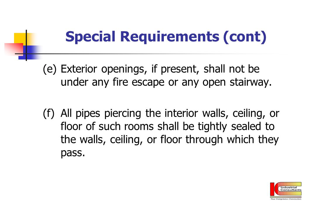 Special Requirements (cont) (e)Exterior openings, if present, shall not be under any fire escape or any open stairway. (f)All pipes piercing the inter
