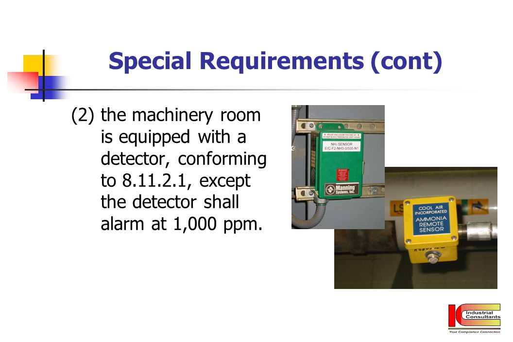Special Requirements (cont) (2) the machinery room is equipped with a detector, conforming to 8.11.2.1, except the detector shall alarm at 1,000 ppm.