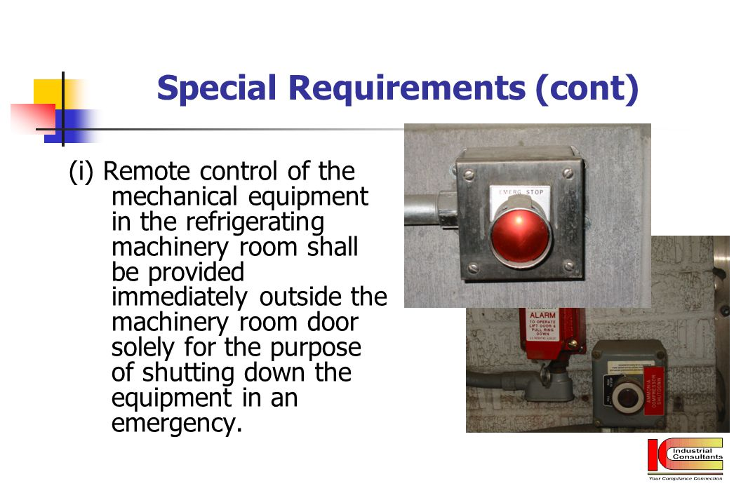 Special Requirements (cont) (i) Remote control of the mechanical equipment in the refrigerating machinery room shall be provided immediately outside t