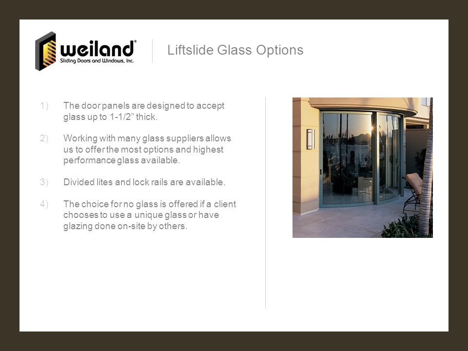 Liftslide Glass Options 1)The door panels are designed to accept glass up to 1-1/2 thick.