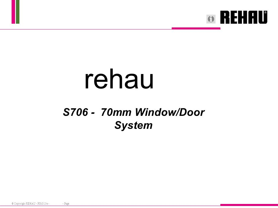 © Copyright REHAU - PIM013e - - Page rehau S706 - 70mm Window/Door System
