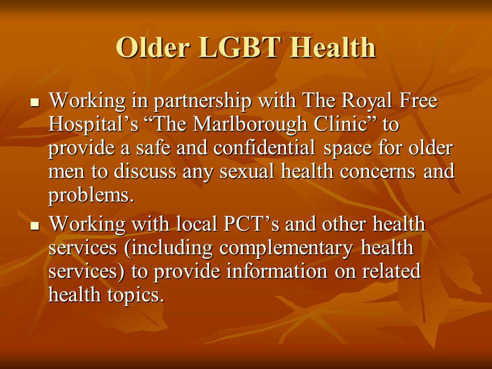 Older LGBT Health Working in partnership with The Royal Free Hospitals The Marlborough Clinic to provide a safe and confidential space for older men t