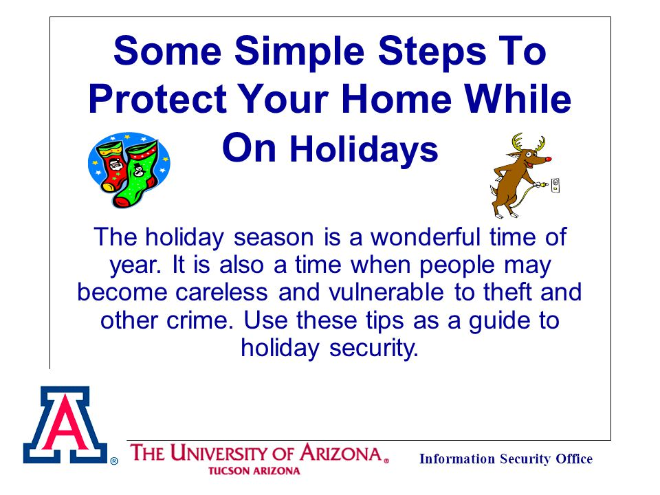Information Security Office Some Simple Steps To Protect Your Home While On Holidays The holiday season is a wonderful time of year.