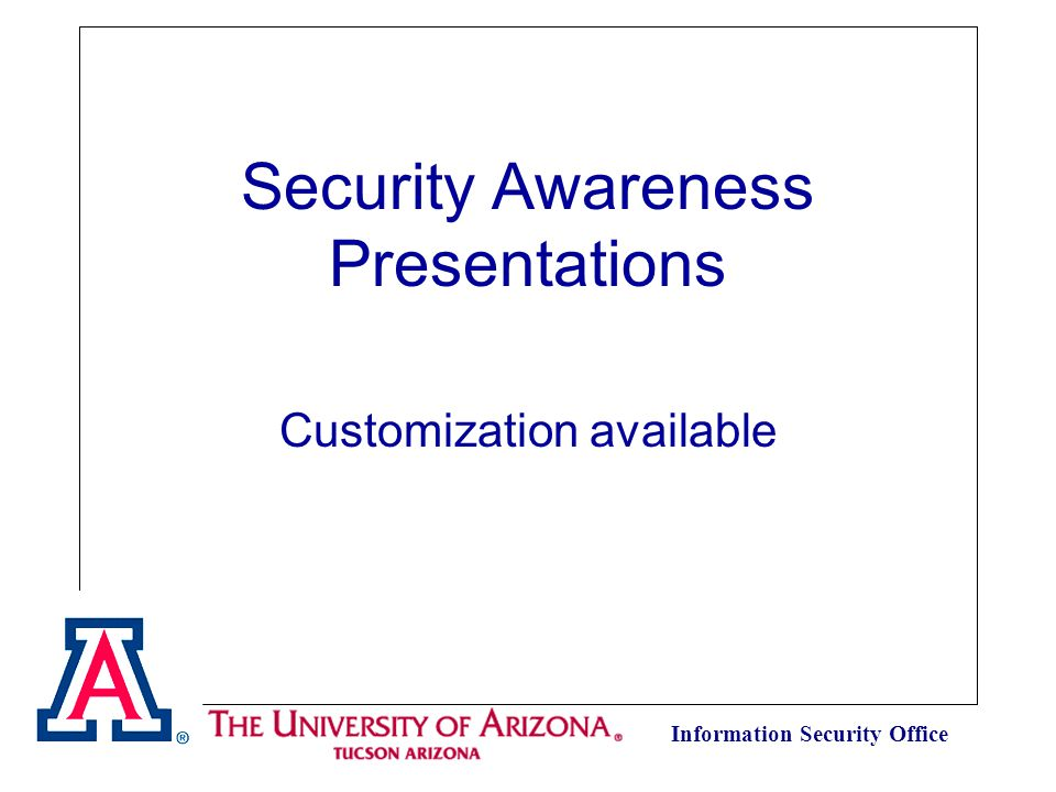Information Security Office Security Awareness Presentations Customization available