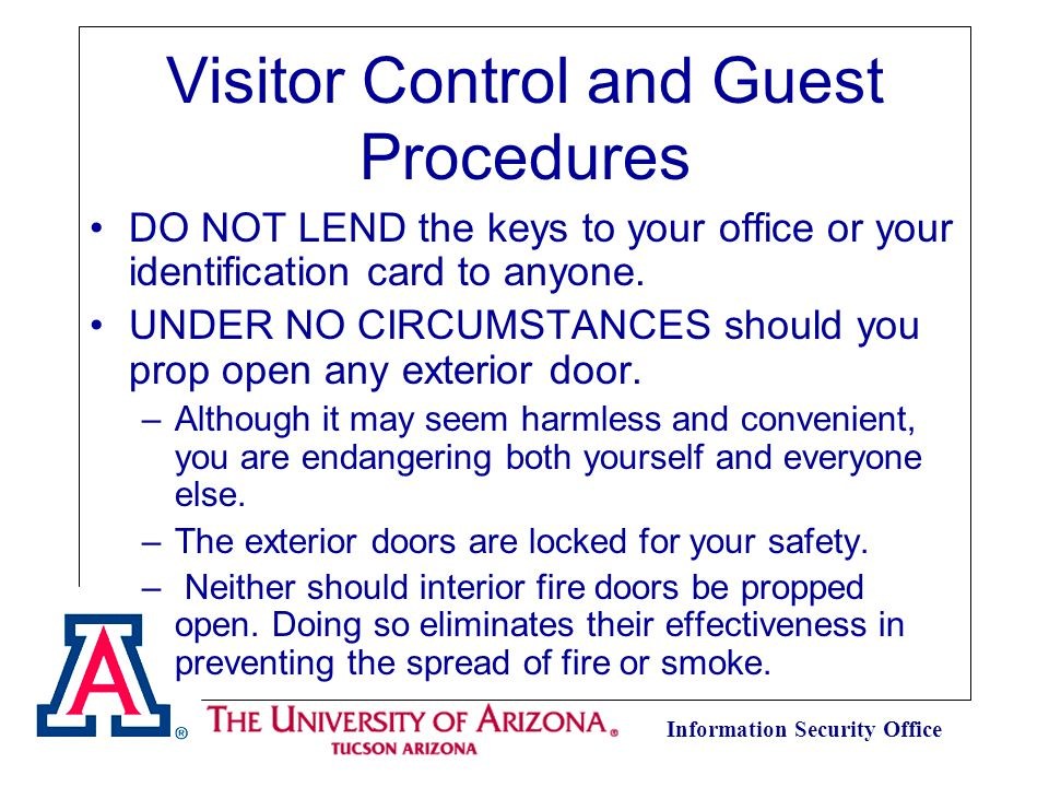 Information Security Office Visitor Control and Guest Procedures DO NOT LEND the keys to your office or your identification card to anyone.