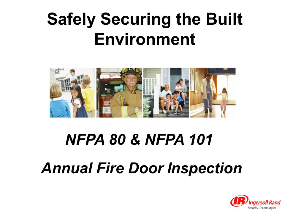 NFPA 80 2007 – Standard for Fire Doors 5.2.4.2 As a minimum, the following items shall be verified: (6) The self-closing device is operational Chapter 5 Care & Maintenance