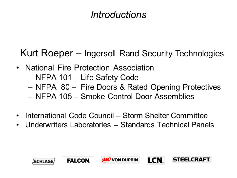 National Fire Protection Association –NFPA 101 – Life Safety Code –NFPA 80 – Fire Doors & Rated Opening Protectives –NFPA 105 – Smoke Control Door Ass