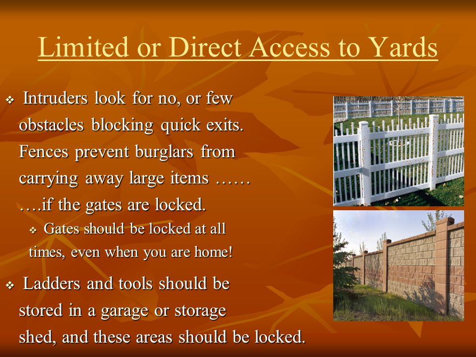 Limited or Direct Access to Yards Intruders look for no, or few Intruders look for no, or few obstacles blocking quick exits. obstacles blocking quick