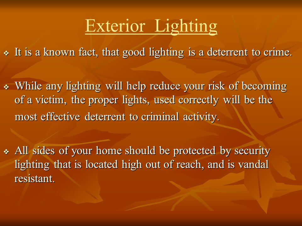Exterior Lighting It is a known fact, that good lighting is a deterrent to crime. It is a known fact, that good lighting is a deterrent to crime. Whil