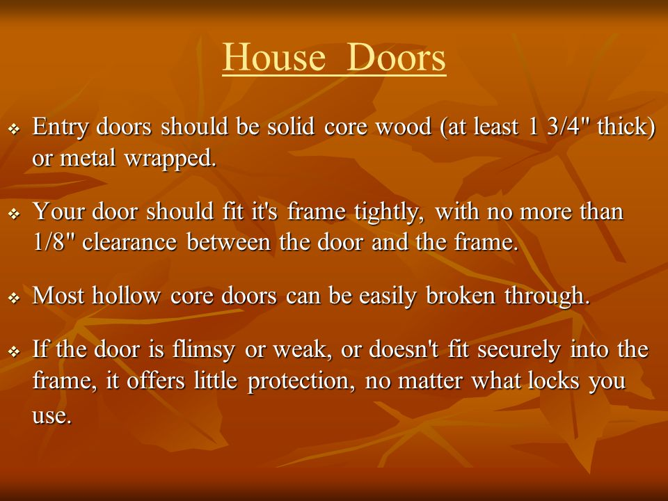 House Doors Entry doors should be solid core wood (at least 1 3/4