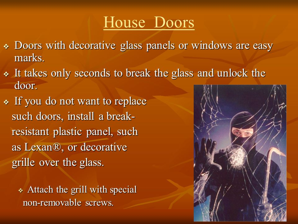 House Doors Doors with decorative glass panels or windows are easy marks. Doors with decorative glass panels or windows are easy marks. It takes only