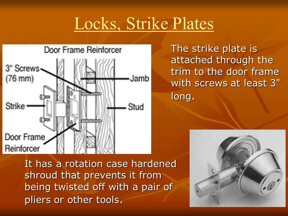 Locks, Strike Plates The strike plate is attached through the trim to the door frame with screws at least 3