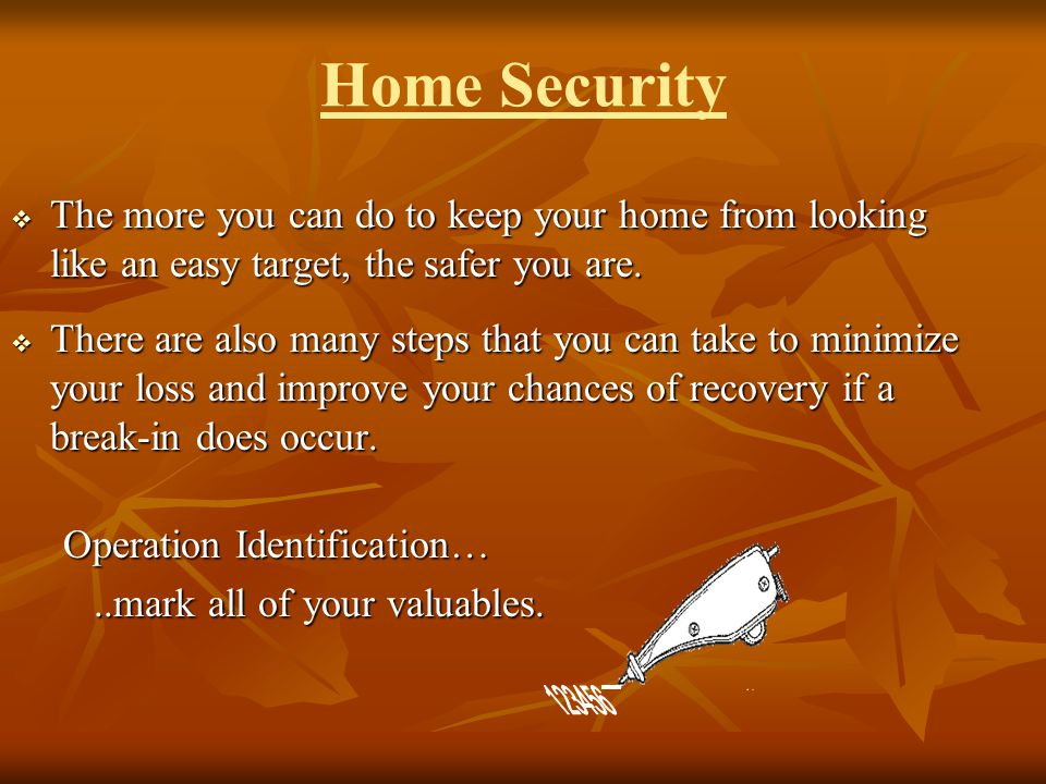 Home Security The more you can do to keep your home from looking like an easy target, the safer you are. The more you can do to keep your home from lo