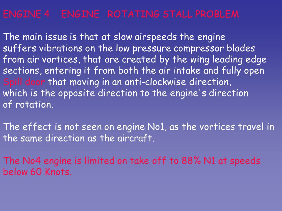 ENGINE 4 ENGINE ROTATING STALL PROBLEM The main issue is that at slow airspeeds the engine suffers vibrations on the low pressure compressor blades fr