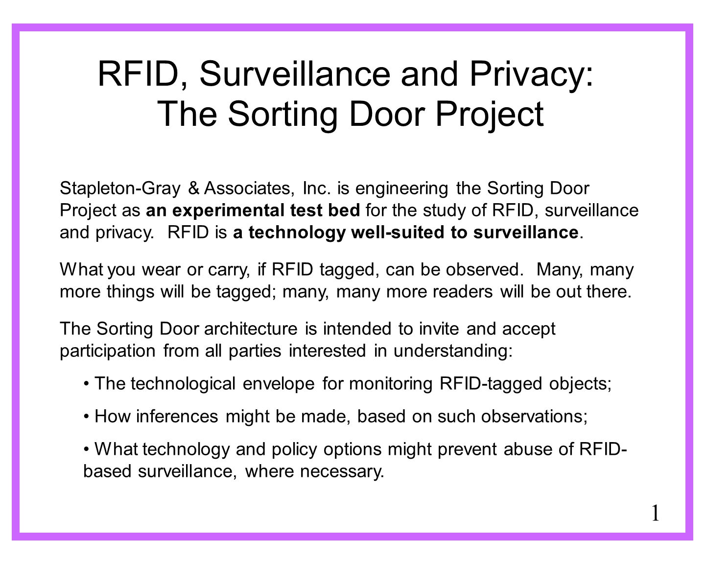1 RFID, Surveillance and Privacy: The Sorting Door Project Stapleton-Gray & Associates, Inc. is engineering the Sorting Door Project as an experimenta