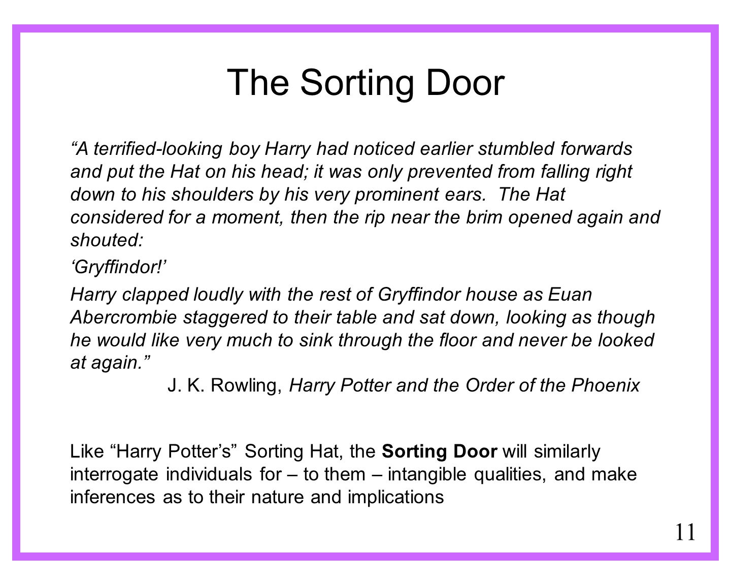11 The Sorting Door A terrified-looking boy Harry had noticed earlier stumbled forwards and put the Hat on his head; it was only prevented from fallin