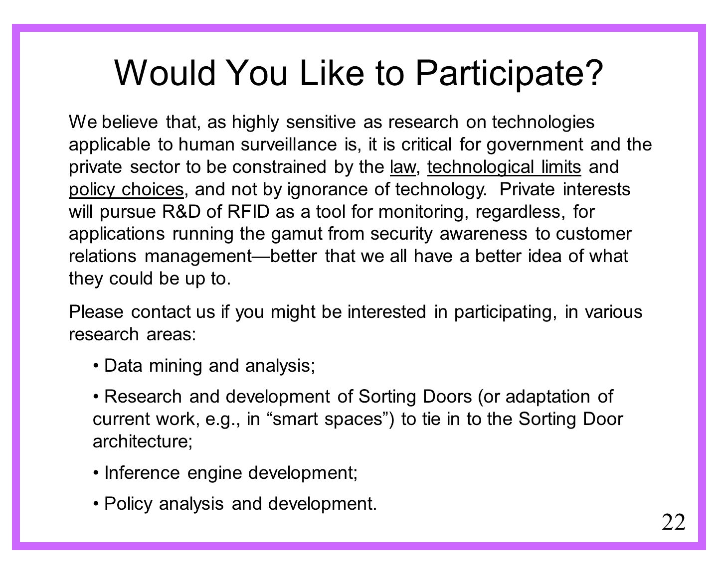 22 Would You Like to Participate? We believe that, as highly sensitive as research on technologies applicable to human surveillance is, it is critical
