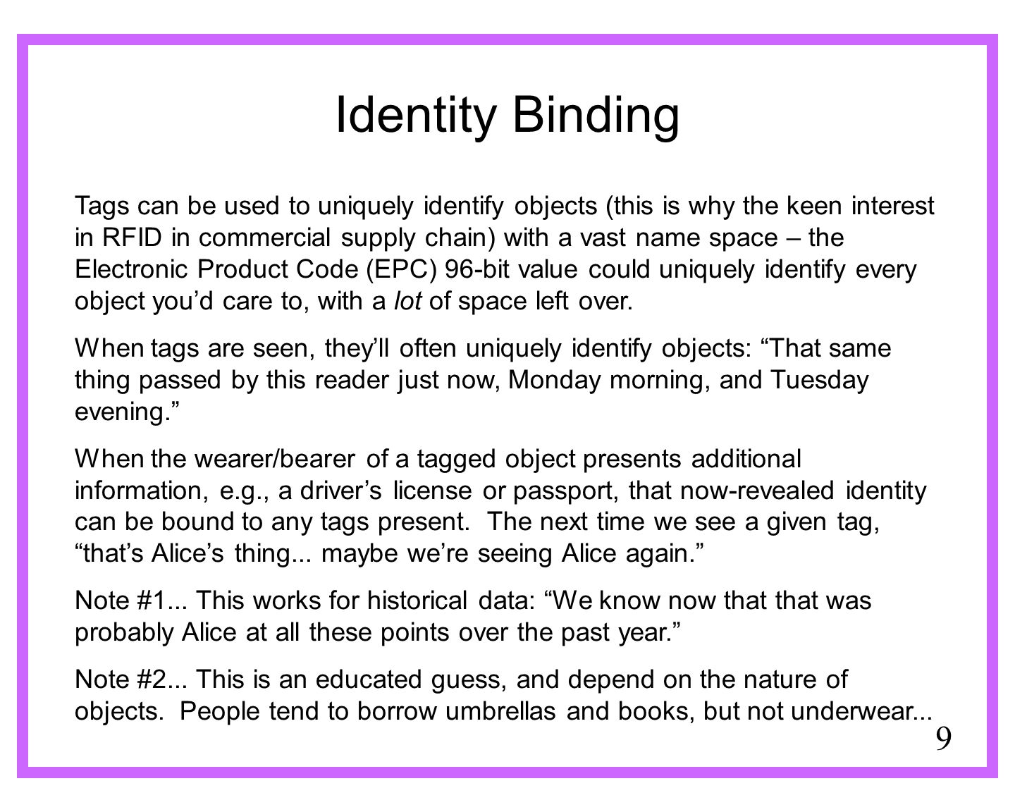 9 Identity Binding Tags can be used to uniquely identify objects (this is why the keen interest in RFID in commercial supply chain) with a vast name s