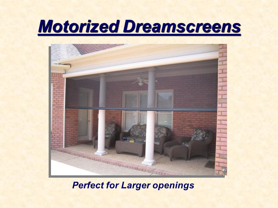 Motorized Dreamscreens Perfect for Larger openings