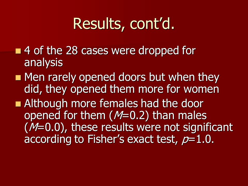 Results, contd. 4 of the 28 cases were dropped for analysis 4 of the 28 cases were dropped for analysis Men rarely opened doors but when they did, the