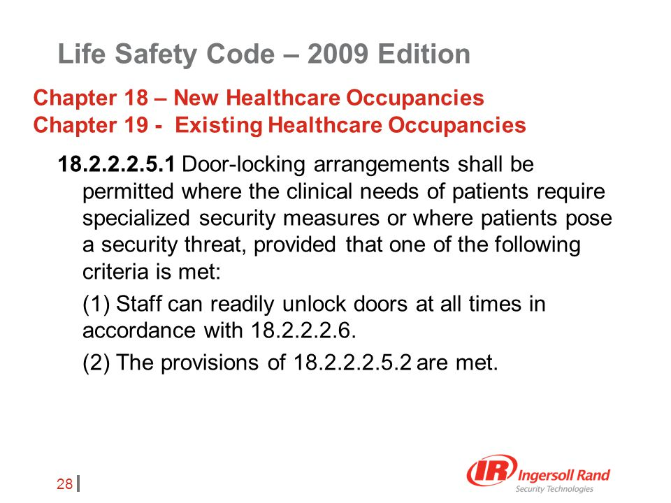 28 18.2.2.2.5.1 Door-locking arrangements shall be permitted where the clinical needs of patients require specialized security measures or where patie