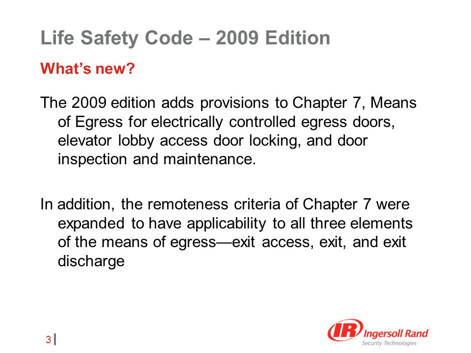 3 The 2009 edition adds provisions to Chapter 7, Means of Egress for electrically controlled egress doors, elevator lobby access door locking, and doo