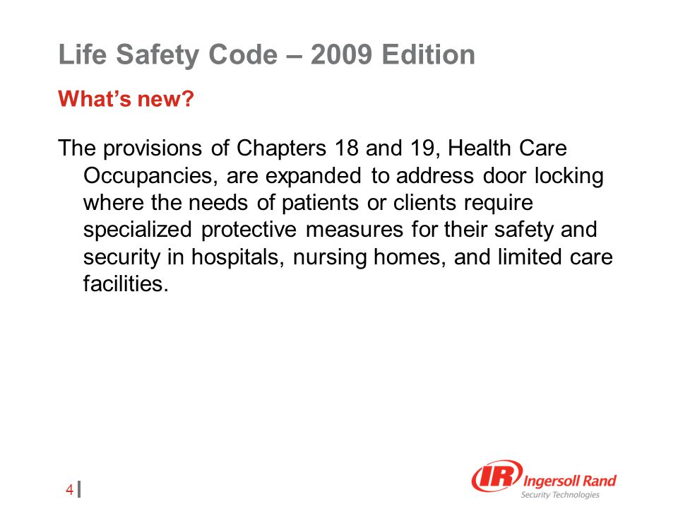 4 The provisions of Chapters 18 and 19, Health Care Occupancies, are expanded to address door locking where the needs of patients or clients require s