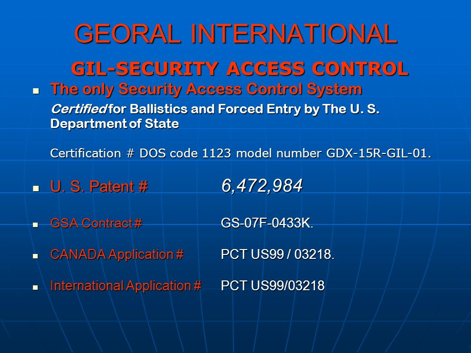 GEORAL INTERNATIONAL GIL-SECURITY ACCESS CONTROL The only Security Access Control System The only Security Access Control System Certified for Ballist