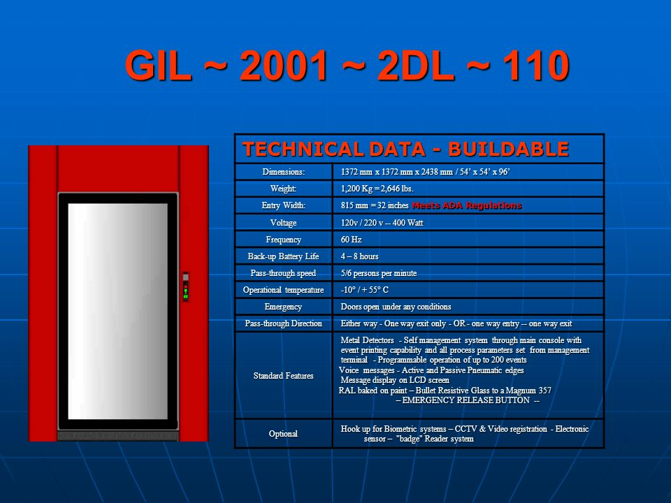 GIL ~ 2001 ~ 2DL ~ 110 TECHNICAL DATA - BUILDABLE Dimensions: 1372 mm x 1372 mm x 2438 mm / 54 x 54 x 96 1372 mm x 1372 mm x 2438 mm / 54 x 54 x 96 We