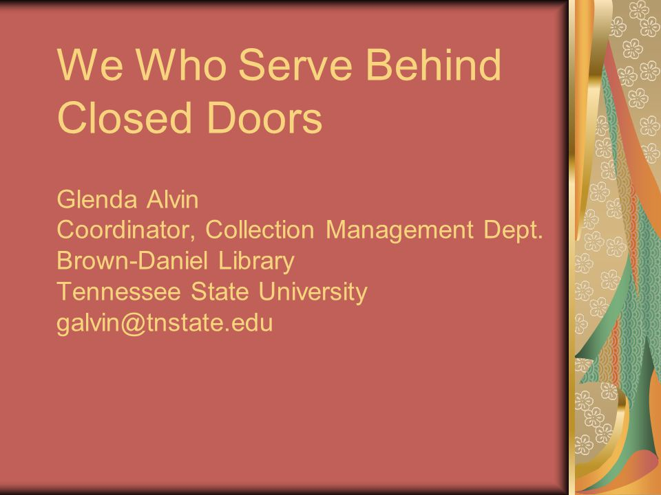 We Who Serve Behind Closed Doors Glenda Alvin Coordinator, Collection Management Dept.