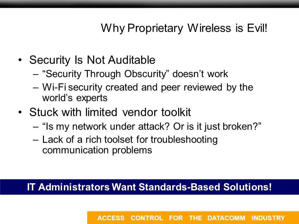 ACCESS CONTROL FOR THE DATACOMM INDUSTRY Why Proprietary Wireless is Evil.