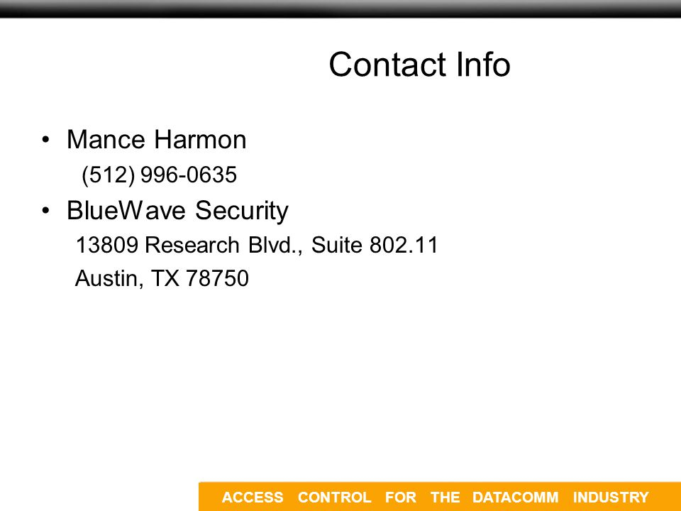 ACCESS CONTROL FOR THE DATACOMM INDUSTRY Contact Info Mance Harmon (512) 996-0635 BlueWave Security 13809 Research Blvd., Suite 802.11 Austin, TX 78750