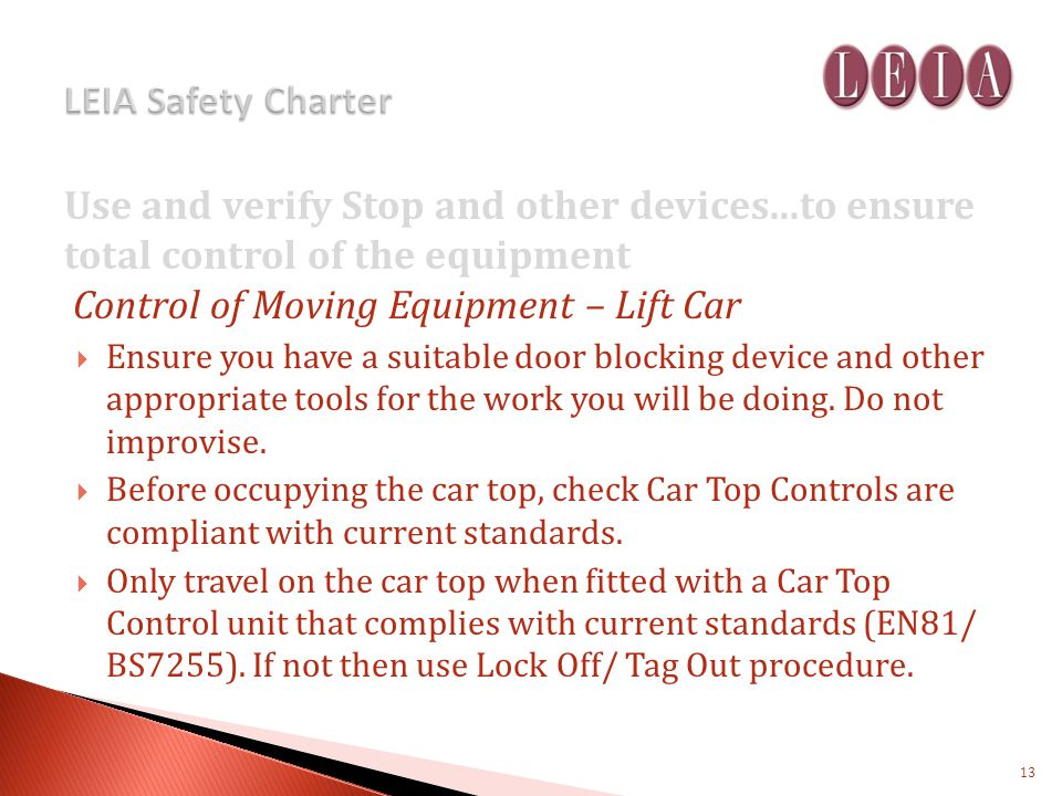 Use and verify Stop and other devices...to ensure total control of the equipment Control of Moving Equipment – Lift Car Ensure you have a suitable door blocking device and other appropriate tools for the work you will be doing.