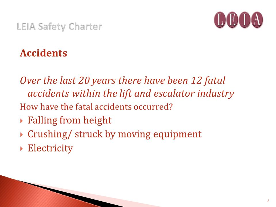 Accidents Over the last 20 years there have been 12 fatal accidents within the lift and escalator industry How have the fatal accidents occurred.