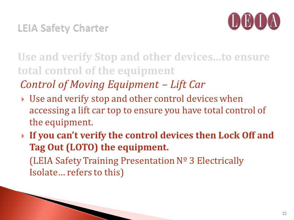 Use and verify Stop and other devices...to ensure total control of the equipment Control of Moving Equipment – Lift Car Use and verify stop and other control devices when accessing a lift car top to ensure you have total control of the equipment.