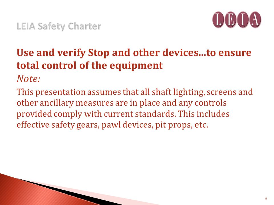 Use and verify Stop and other devices...to ensure total control of the equipment Note: This presentation assumes that all shaft lighting, screens and other ancillary measures are in place and any controls provided comply with current standards.