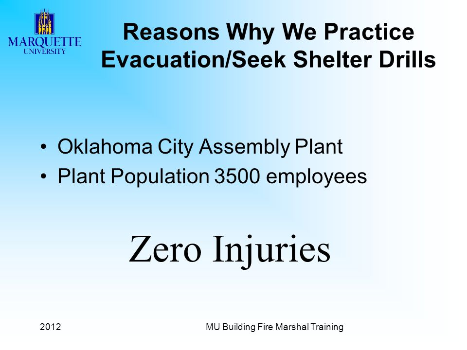 2012MU Building Fire Marshal Training Reasons Why We Practice Evacuation/Seek Shelter Drills Oklahoma City Assembly Plant Plant Population 3500 employ