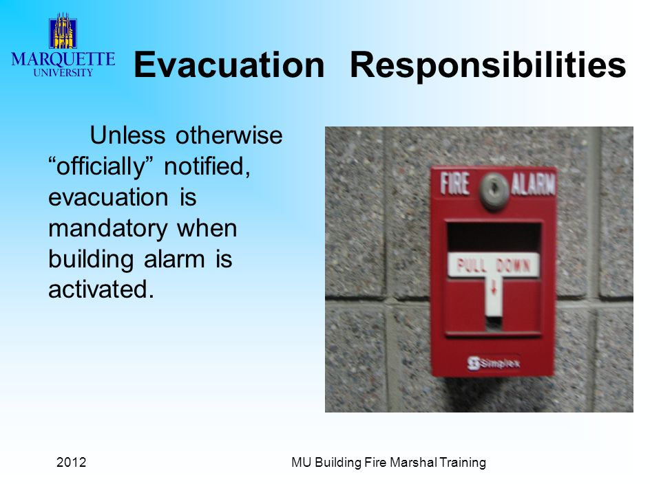 2012MU Building Fire Marshal Training Evacuation Responsibilities Unless otherwise officially notified, evacuation is mandatory when building alarm is