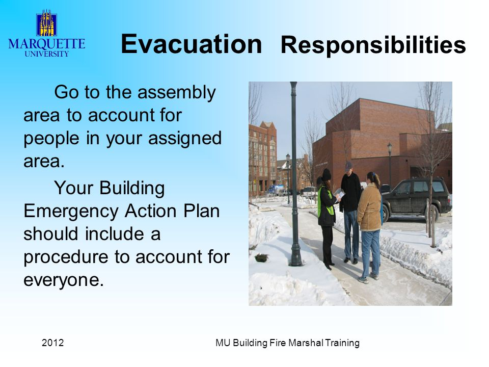 2012MU Building Fire Marshal Training Evacuation Responsibilities Go to the assembly area to account for people in your assigned area. Your Building E