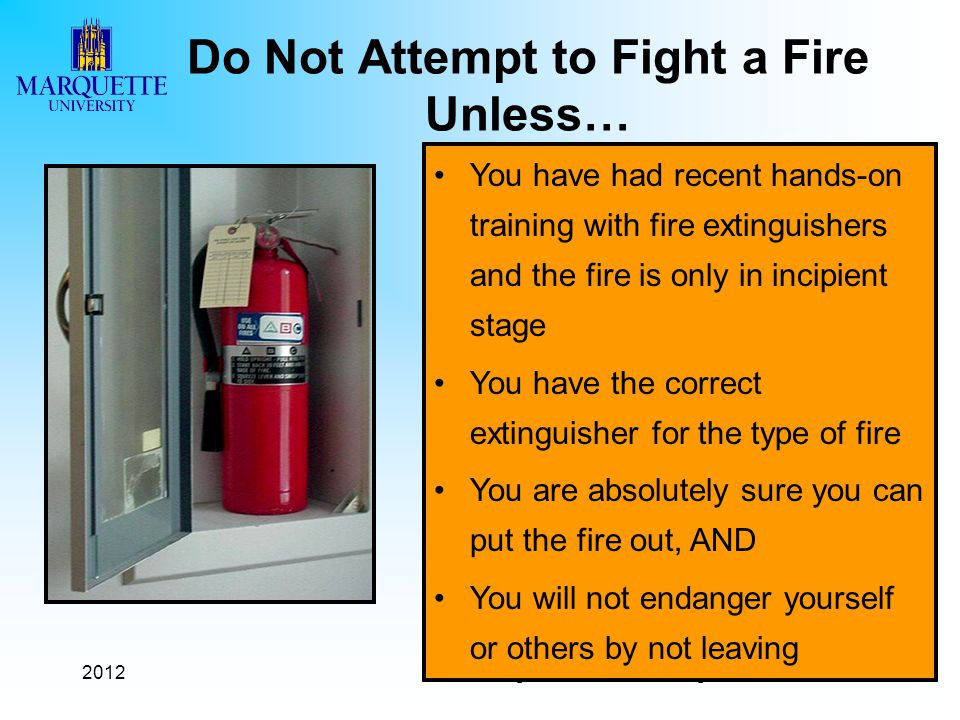 2012MU Building Fire Marshal Training You have had recent hands-on training with fire extinguishers and the fire is only in incipient stage You have t