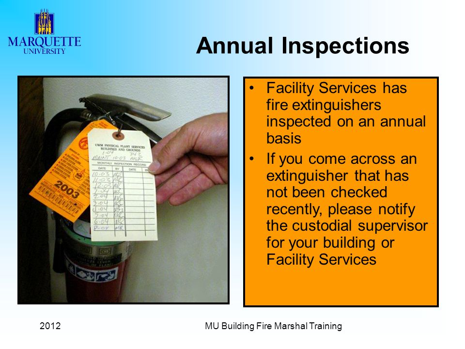 2012MU Building Fire Marshal Training Facility Services has fire extinguishers inspected on an annual basis If you come across an extinguisher that ha