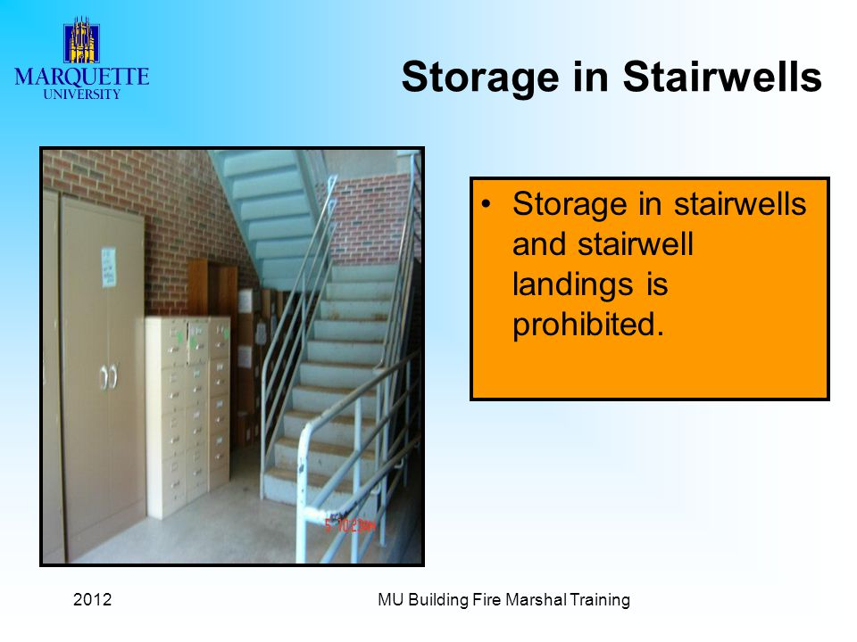 2012MU Building Fire Marshal Training Storage in Stairwells Storage in stairwells and stairwell landings is prohibited.