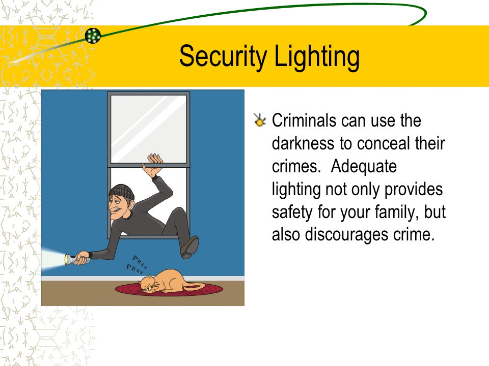 Security Lighting Criminals can use the darkness to conceal their crimes.