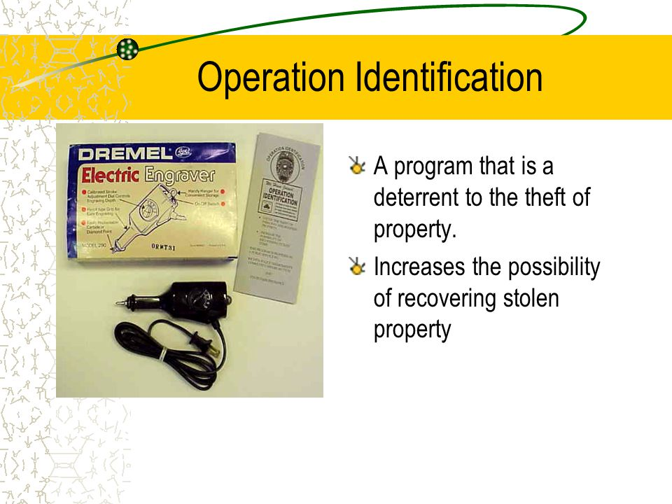 Operation Identification A program that is a deterrent to the theft of property. Increases the possibility of recovering stolen property