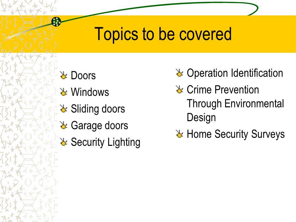 Topics to be covered Doors Windows Sliding doors Garage doors Security Lighting Operation Identification Crime Prevention Through Environmental Design