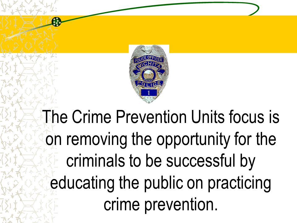 The Crime Prevention Units focus is on removing the opportunity for the criminals to be successful by educating the public on practicing crime prevention.