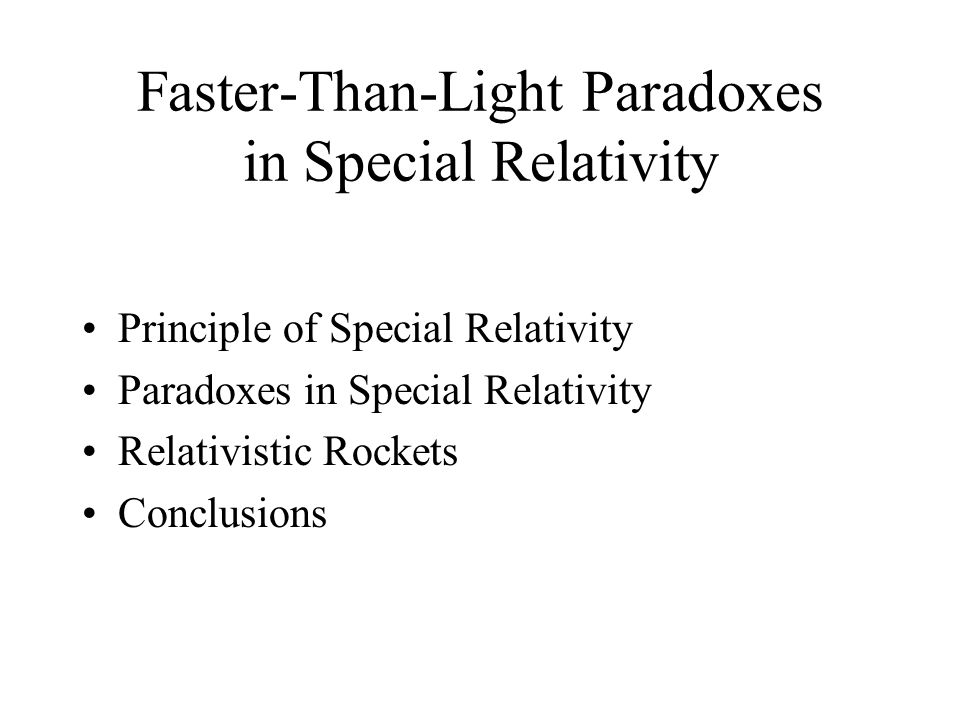 Faster-Than-Light Paradoxes in Special Relativity Principle of Special Relativity Paradoxes in Special Relativity Relativistic Rockets Conclusions